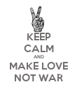 KEEP CALM AND MAKE LOVE NOT WAR - Personalised Poster large