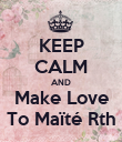 KEEP CALM AND Make Love To Maïté Rth - Personalised Poster large