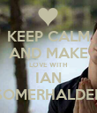 KEEP CALM AND MAKE LOVE WITH  IAN SOMERHALDER - Personalised Poster large