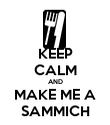 KEEP CALM AND MAKE ME A SAMMICH - Personalised Poster large