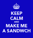 KEEP CALM AND MAKE ME A SANDWCH - Personalised Poster large