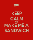 KEEP CALM AND MAKE ME A SANDWICH - Personalised Poster large