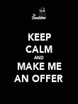 KEEP CALM AND MAKE ME AN OFFER - Personalised Poster large