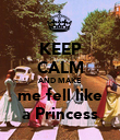 KEEP CALM AND MAKE me fell like a Princess - Personalised Poster large