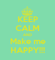 KEEP CALM AND Make me HAPPY!!! - Personalised Poster large