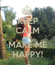 KEEP CALM AND MAKE ME HAPPY! - Personalised Poster large