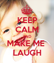KEEP CALM AND MAKE ME  LAUGH - Personalised Poster large