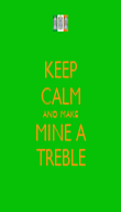 KEEP CALM AND MAKE MINE A TREBLE - Personalised Poster large