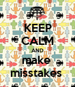 KEEP CALM AND make  misstakes  - Personalised Poster large