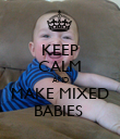 KEEP CALM AND MAKE MIXED BABIES  - Personalised Poster large