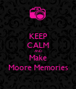 KEEP CALM AND Make Moore Memories - Personalised Poster large
