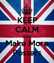 KEEP CALM AND Make More Posters - Personalised Poster large