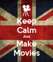 Keep Calm And Make Movies - Personalised Poster large