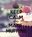KEEP CALM AND MAKE  MUFFINS - Personalised Poster large