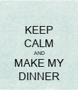 KEEP CALM AND MAKE MY DINNER - Personalised Poster large