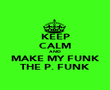 KEEP CALM AND MAKE MY FUNK THE P. FUNK - Personalised Poster large