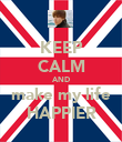 KEEP CALM AND make my life HAPPIER - Personalised Poster large