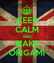 KEEP CALM AND MAKE ORIGAMI - Personalised Poster large