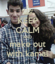 KEEP CALM AND make out with kamal - Personalised Poster large