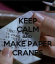 KEEP CALM AND MAKE PAPER CRANES - Personalised Poster large