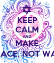 KEEP CALM AND MAKE PEACE, NOT WAR. - Personalised Poster large