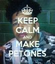 KEEP CALM AND MAKE PETONES - Personalised Poster large