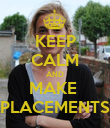 KEEP CALM AND MAKE  PLACEMENTS - Personalised Poster large