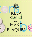 KEEP CALM AND MAKE PLAQUES - Personalised Poster large