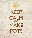 KEEP CALM AND MAKE POTS - Personalised Poster large