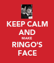 KEEP CALM AND MAKE RINGO'S FACE - Personalised Poster large