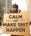 KEEP CALM AND MAKE SHIT HAPPEN - Personalised Poster large