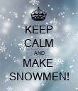 KEEP CALM AND MAKE  SNOWMEN! - Personalised Poster large