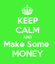 KEEP CALM AND Make Some  MONEY - Personalised Poster large