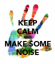 KEEP CALM AND MAKE SOME NOISE - Personalised Poster large