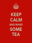 KEEP CALM AND MAKE SOME TEA - Personalised Poster large