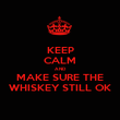 KEEP CALM AND MAKE SURE THE WHISKEY STILL OK - Personalised Poster large