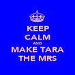 KEEP CALM AND MAKE TARA THE MRS - Personalised Poster large