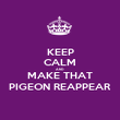 KEEP CALM AND MAKE THAT PIGEON REAPPEAR - Personalised Poster large