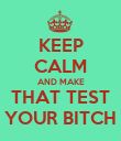 KEEP CALM AND MAKE THAT TEST YOUR BITCH - Personalised Poster small