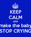 KEEP CALM AND make the baby STOP CRYING - Personalised Poster large
