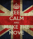 KEEP CALM AND MAKE THE MOVE - Personalised Poster small