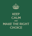 KEEP CALM AND MAKE THE RIGHT CHOICE - Personalised Poster large