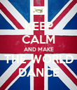 KEEP CALM AND MAKE THE WORLD DANCE - Personalised Poster large