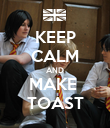 KEEP CALM AND MAKE  TOAST - Personalised Poster large