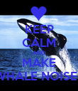 KEEP CALM AND MAKE WHALE NOISES - Personalised Poster large