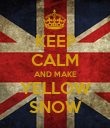 KEEP CALM AND MAKE YELLOW SNOW - Personalised Poster large