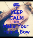 KEEP CALM AND Make Your  Hair A Bow - Personalised Poster large