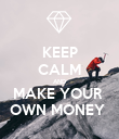 KEEP CALM AND MAKE YOUR  OWN MONEY  - Personalised Poster large