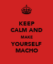 KEEP CALM AND MAKE YOURSELF MACHO - Personalised Poster large