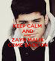 KEEP CALM AND MAKE  ZAYN MALIK COME BACK ON - Personalised Poster large